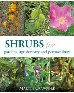 Shrubs for Gardens, Agroforestry and Permaculture *Preorder now, available from May 2020*